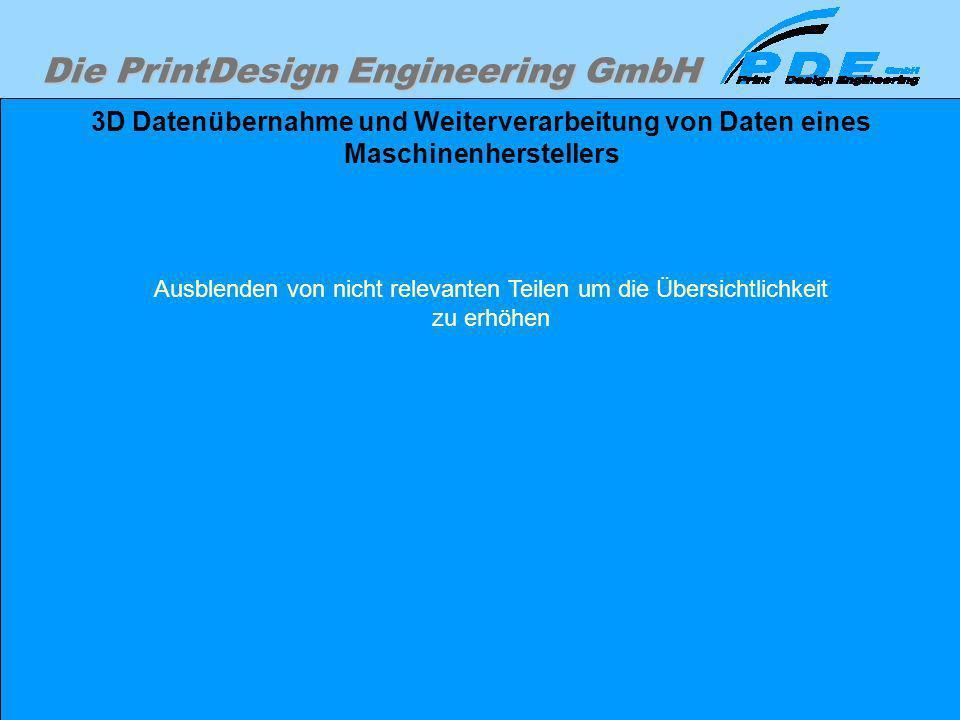 Die PrintDesign Engineering GmbH 3D Datenübernahme und Weiterverarbeitung von Daten eines Maschinenherstellers Ausblenden von nicht relevanten Teilen