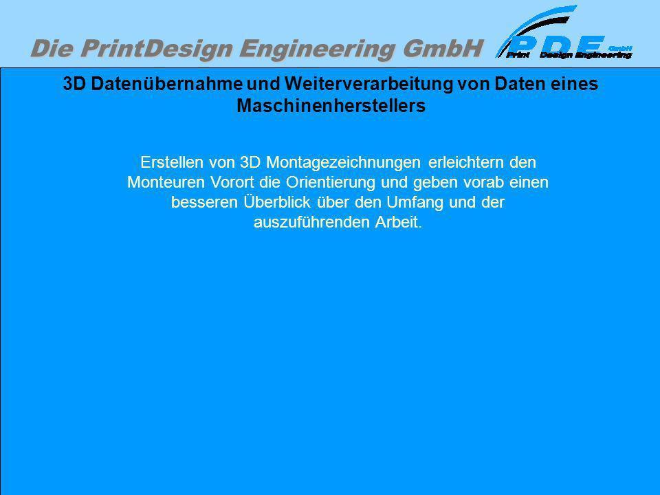 Die PrintDesign Engineering GmbH 3D Datenübernahme und Weiterverarbeitung von Daten eines Maschinenherstellers Erstellen von 3D Montagezeichnungen erl