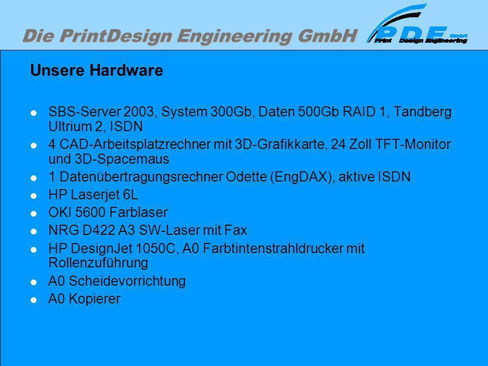 Die PrintDesign Engineering GmbH Unsere Hardware SBS-Server 2003, System 300Gb, Daten 500Gb RAID 1, Tandberg Ultrium 2, ISDN 4 CAD-Arbeitsplatzrechner