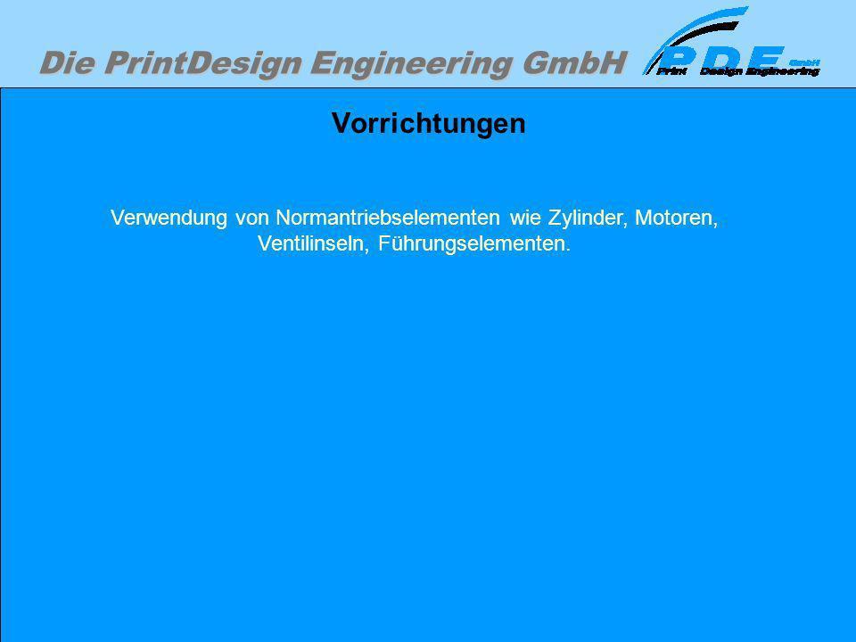 Die PrintDesign Engineering GmbH Vorrichtungen Verwendung von Normantriebselementen wie Zylinder, Motoren, Ventilinseln, Führungselementen.