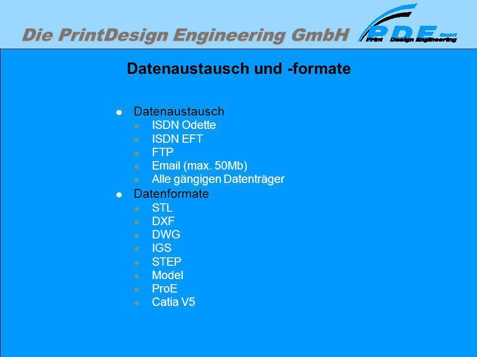 Die PrintDesign Engineering GmbH Datenaustausch und -formate Datenaustausch ISDN Odette ISDN EFT FTP Email (max. 50Mb) Alle gängigen Datenträger Daten
