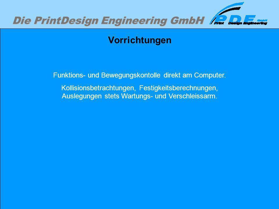 Die PrintDesign Engineering GmbH Vorrichtungen Funktions- und Bewegungskontolle direkt am Computer. Kollisionsbetrachtungen, Festigkeitsberechnungen,