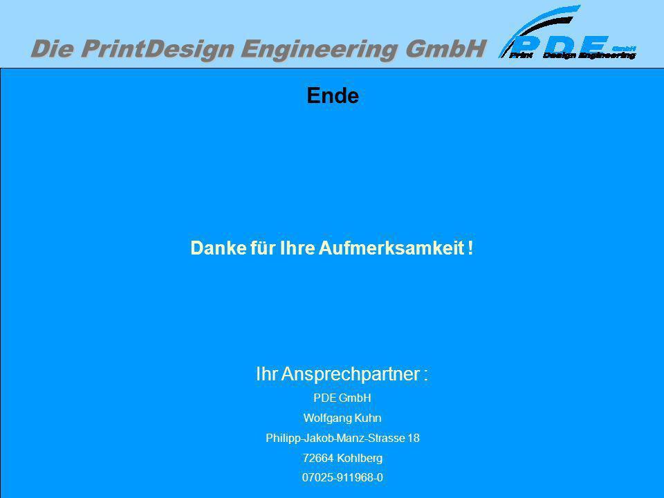 Die PrintDesign Engineering GmbH Ende Danke für Ihre Aufmerksamkeit ! Ihr Ansprechpartner : PDE GmbH Wolfgang Kuhn Philipp-Jakob-Manz-Strasse 18 72664