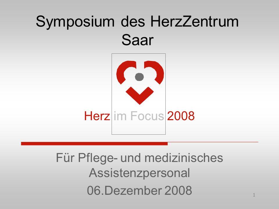 1 Symposium des HerzZentrum Saar Für Pflege- und medizinisches Assistenzpersonal 06.Dezember 2008 Herz im Focus 2008