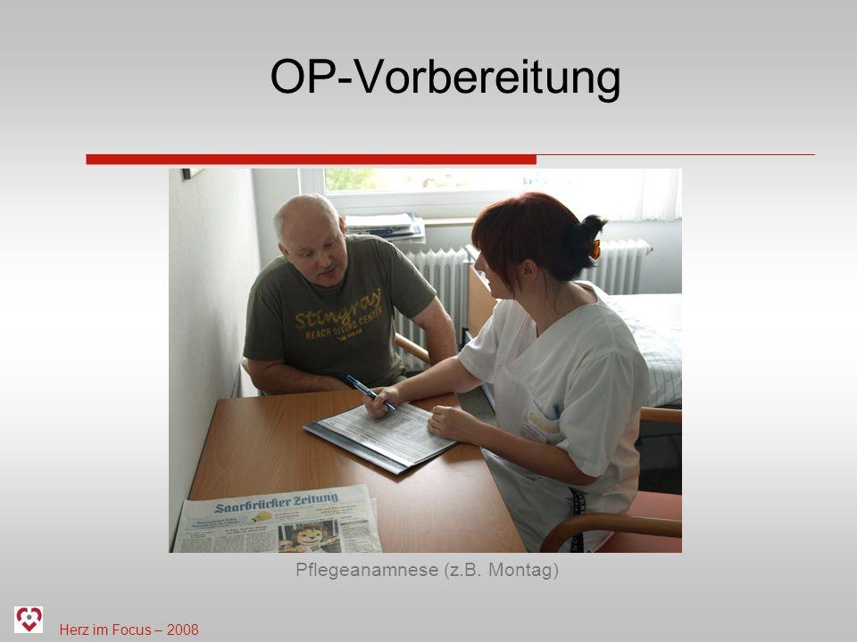 Herz im Focus – 2008 OP-Vorbereitung Pflegeanamnese (z.B. Montag)