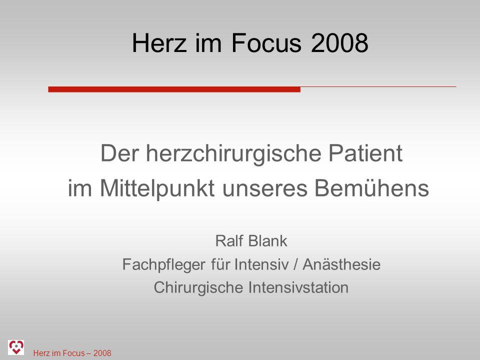 Herz im Focus – 2008 Herz im Focus 2008 Der herzchirurgische Patient im Mittelpunkt unseres Bemühens Ralf Blank Fachpfleger für Intensiv / Anästhesie Chirurgische Intensivstation