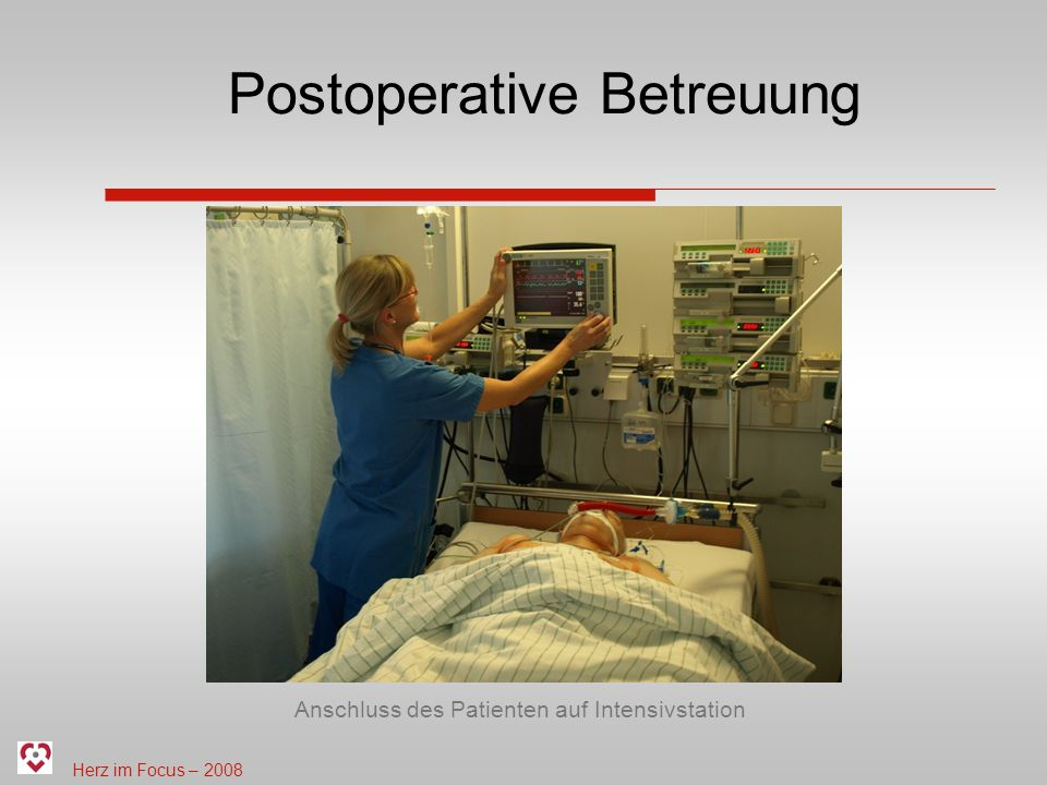 Herz im Focus – 2008 Postoperative Betreuung Anschluss des Patienten auf Intensivstation