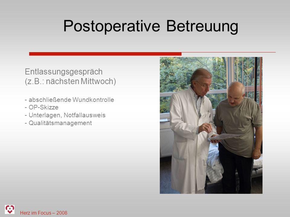Herz im Focus – 2008 Postoperative Betreuung Entlassungsgespräch (z.B.: nächsten Mittwoch) - abschließende Wundkontrolle - OP-Skizze - Unterlagen, Notfallausweis - Qualitätsmanagement