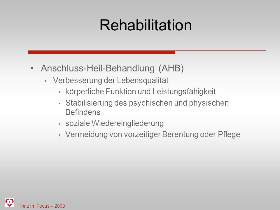 Herz im Focus – 2008 Rehabilitation Anschluss-Heil-Behandlung (AHB) Verbesserung der Lebensqualität körperliche Funktion und Leistungsfähigkeit Stabilisierung des psychischen und physischen Befindens soziale Wiedereingliederung Vermeidung von vorzeitiger Berentung oder Pflege