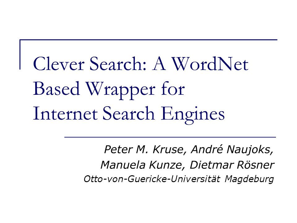Clever Search: A WordNet Based Wrapper for Internet Search Engines Peter M.