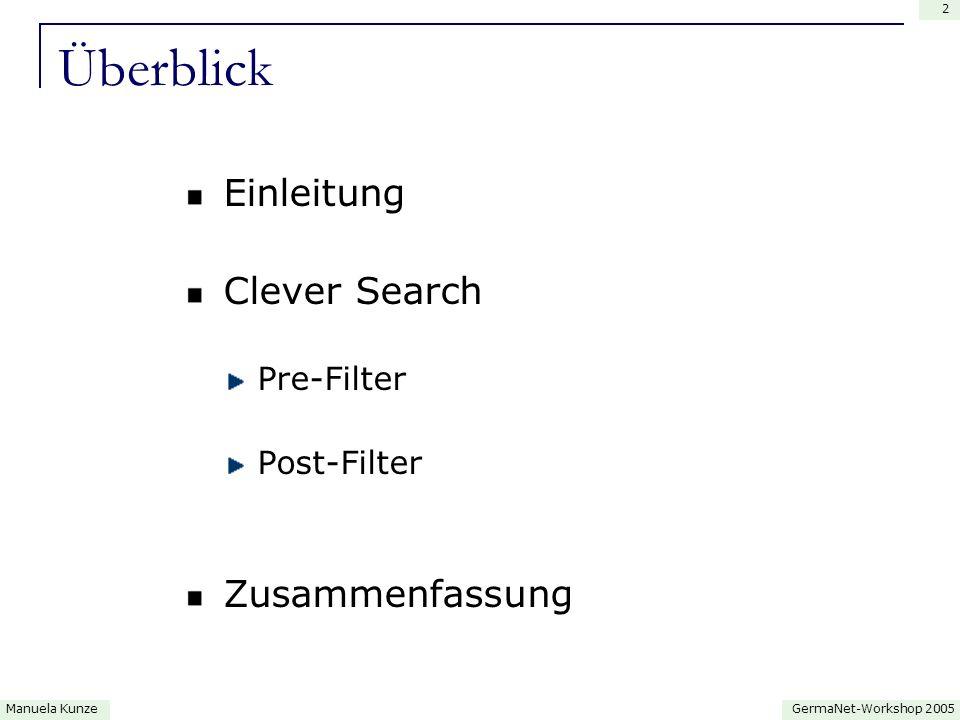 GermaNet-Workshop 2005Manuela Kunze 3 Einleitung Probleme herkömmlicher Suchmaschinen im Web Ergebnisse beinhalten nicht relevante Seiten fehlende Gruppierung der Ergebnisse