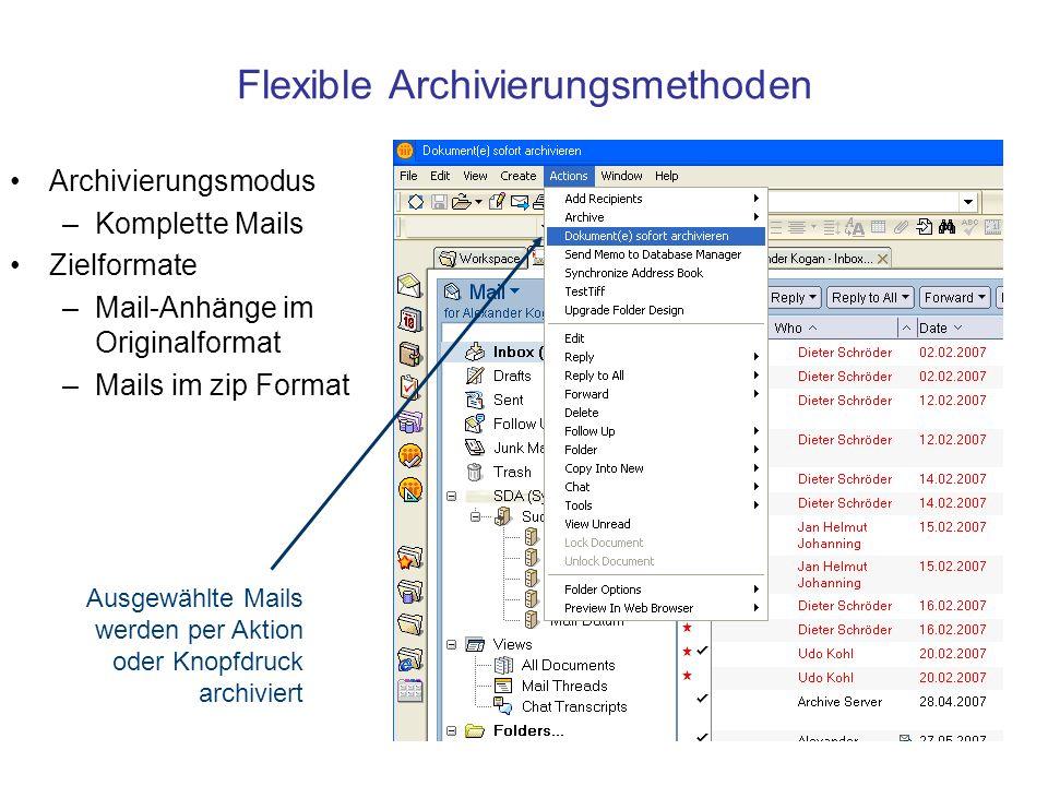 Flexible Archivierungsmethoden Archivierungsmodus –Komplette Mails Zielformate –Mail-Anhänge im Originalformat –Mails im zip Format Ausgewählte Mails werden per Aktion oder Knopfdruck archiviert