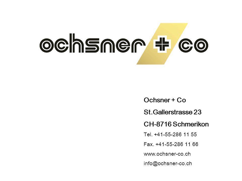 Ochsner + Co St.Gallerstrasse 23 CH-8716 Schmerikon Tel. +41-55-286 11 55 Fax. +41-55-286 11 66 www.ochsner-co.ch info@ochsner-co.ch