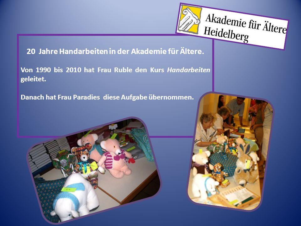 20 Jahre Handarbeiten in der Akademie für Ältere. Von 1990 bis 2010 hat Frau Ruble den Kurs Handarbeiten geleitet. Danach hat Frau Paradies diese Aufg