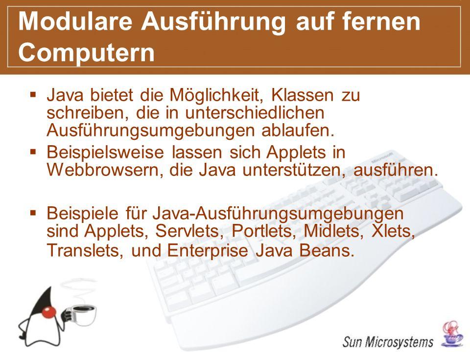 Modulare Ausführung auf fernen Computern Java bietet die Möglichkeit, Klassen zu schreiben, die in unterschiedlichen Ausführungsumgebungen ablaufen.