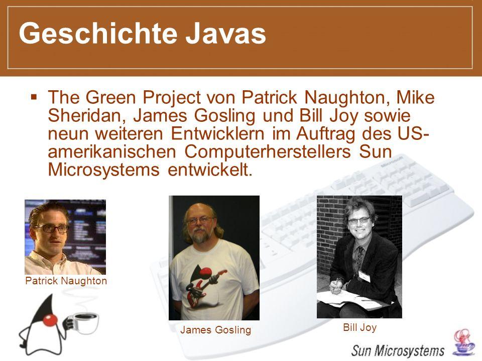 Geschichte Javas The Green Project von Patrick Naughton, Mike Sheridan, James Gosling und Bill Joy sowie neun weiteren Entwicklern im Auftrag des US- amerikanischen Computerherstellers Sun Microsystems entwickelt.