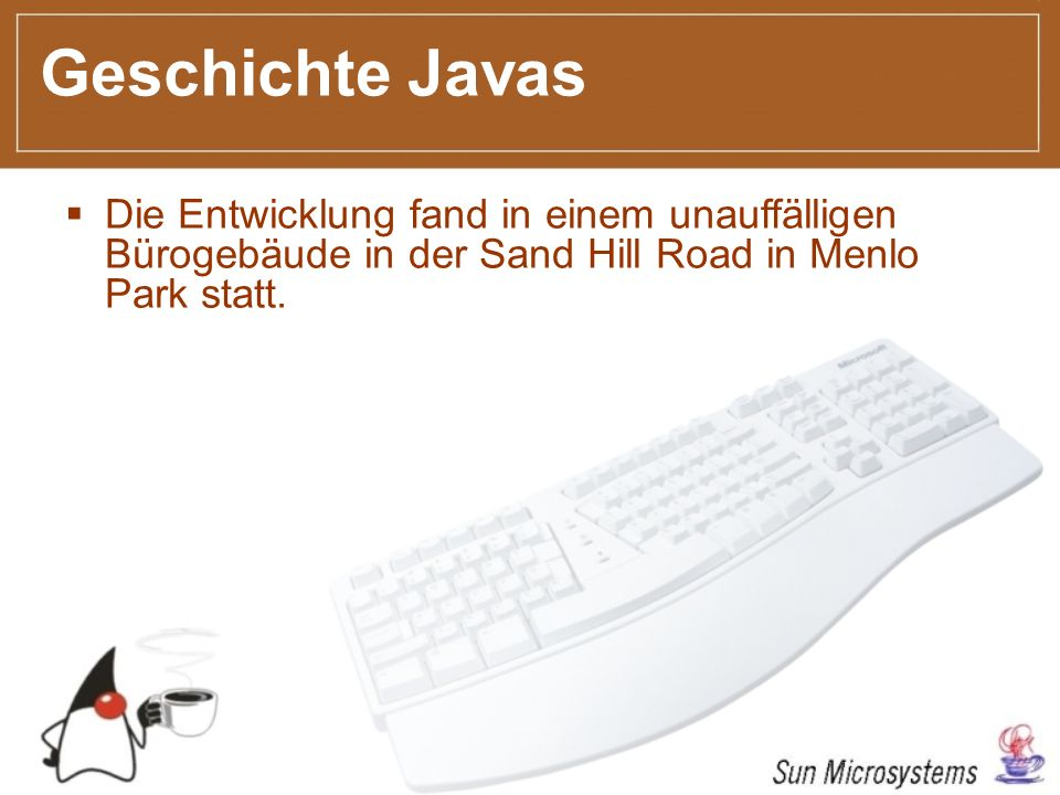 Geschichte Javas Die Entwicklung fand in einem unauffälligen Bürogebäude in der Sand Hill Road in Menlo Park statt.