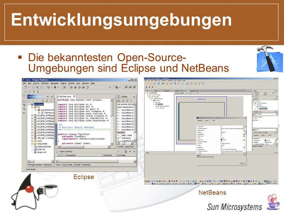 Entwicklungsumgebungen Die bekanntesten Open-Source- Umgebungen sind Eclipse und NetBeans Eclipse NetBeans