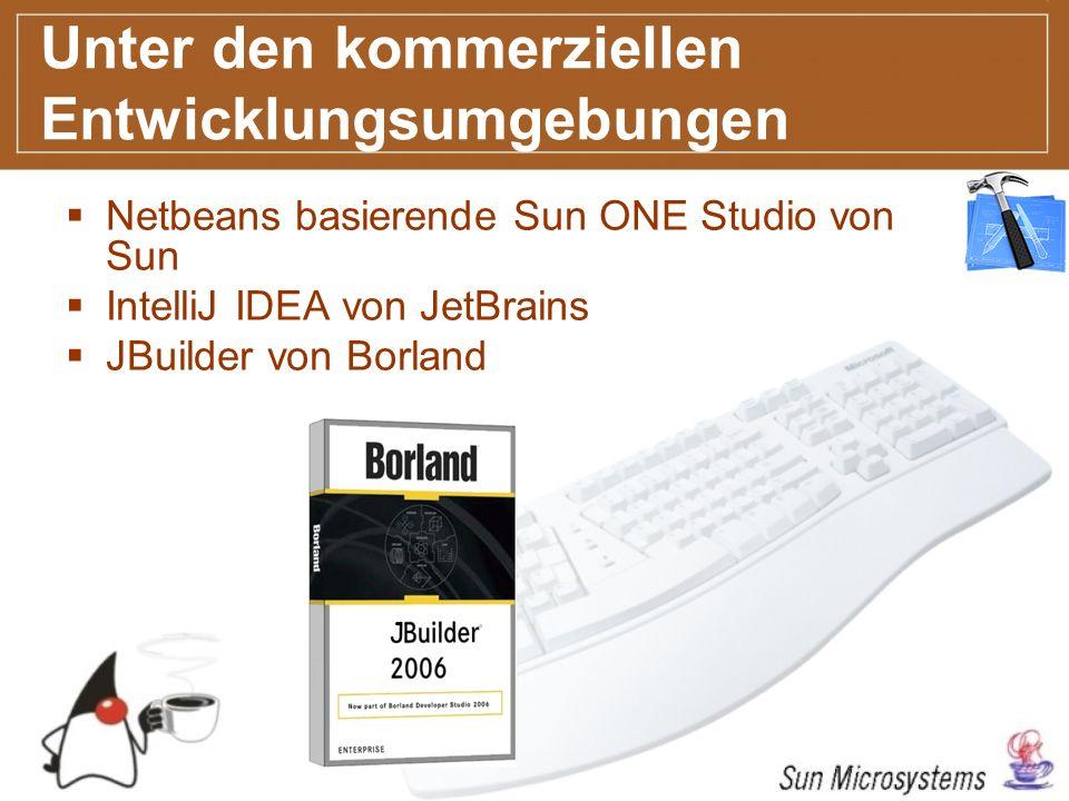 Unter den kommerziellen Entwicklungsumgebungen Netbeans basierende Sun ONE Studio von Sun IntelliJ IDEA von JetBrains JBuilder von Borland