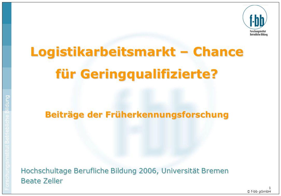 Forschungsinstitut Betriebliche Bildung Hier im Titelmaster den Pfad zur Datei ergänzen 1 © f-bb gGmbH Logistikarbeitsmarkt – Chance für Geringqualifi
