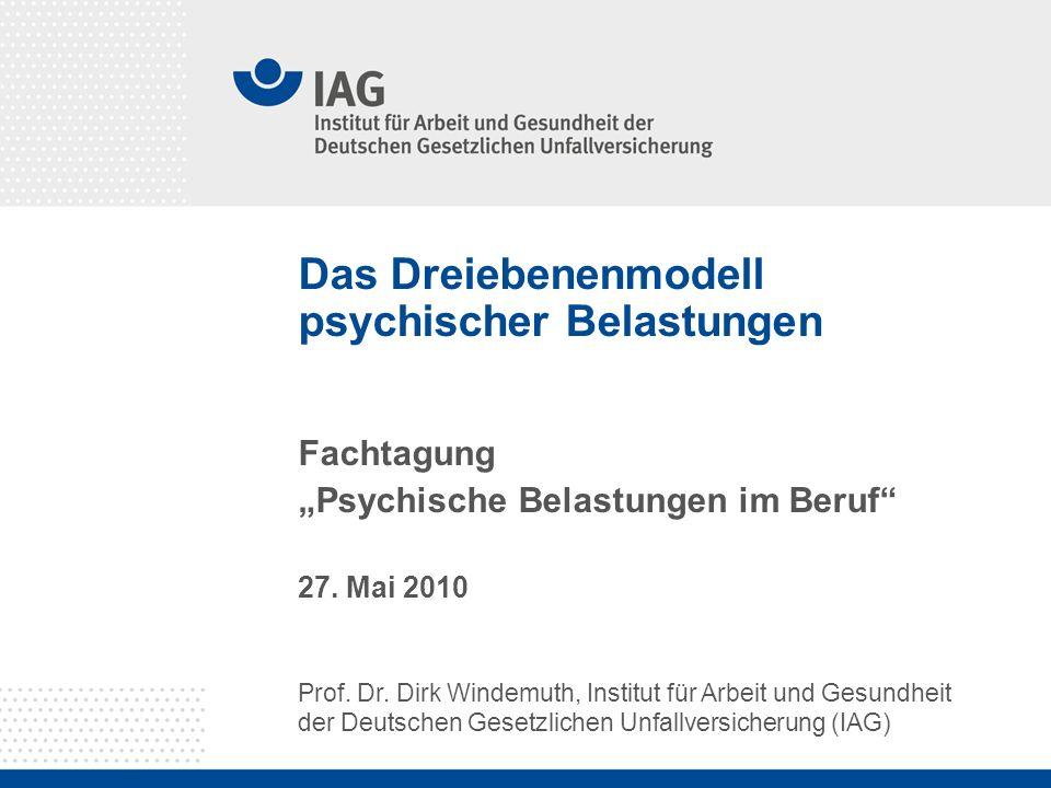 Prof. Dr. Dirk Windemuth, Institut für Arbeit und Gesundheit der Deutschen Gesetzlichen Unfallversicherung (IAG) Das Dreiebenenmodell psychischer Bela