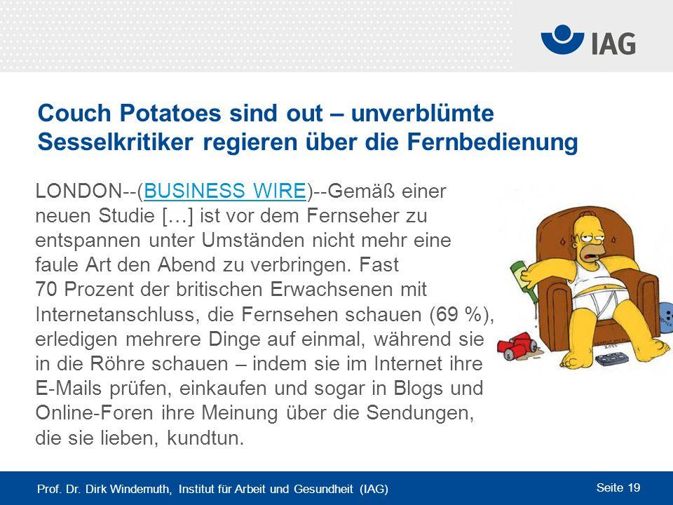 Prof. Dr. Dirk Windemuth, Institut für Arbeit und Gesundheit (IAG) Seite 19 Couch Potatoes sind out – unverblümte Sesselkritiker regieren über die Fer