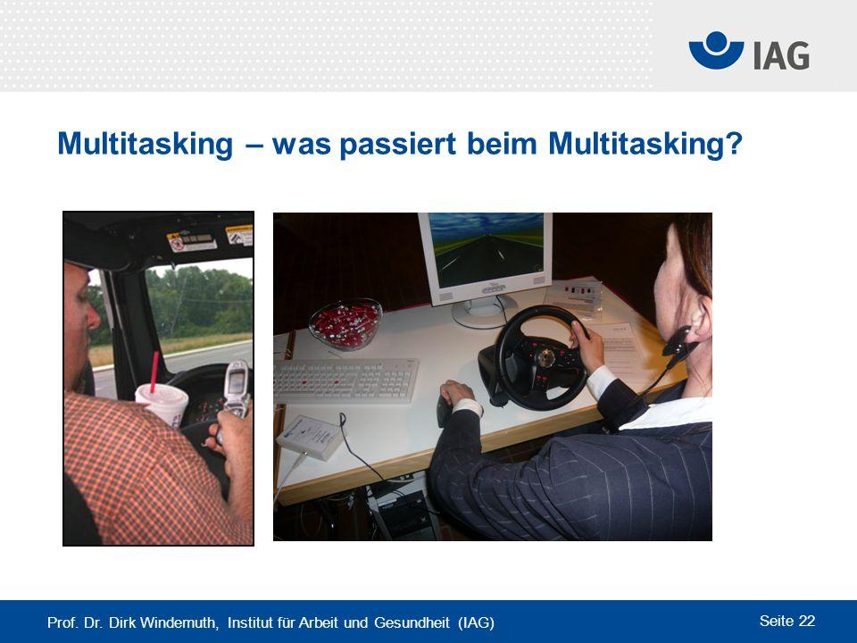 Prof. Dr. Dirk Windemuth, Institut für Arbeit und Gesundheit (IAG) Seite 22 Multitasking – was passiert beim Multitasking?