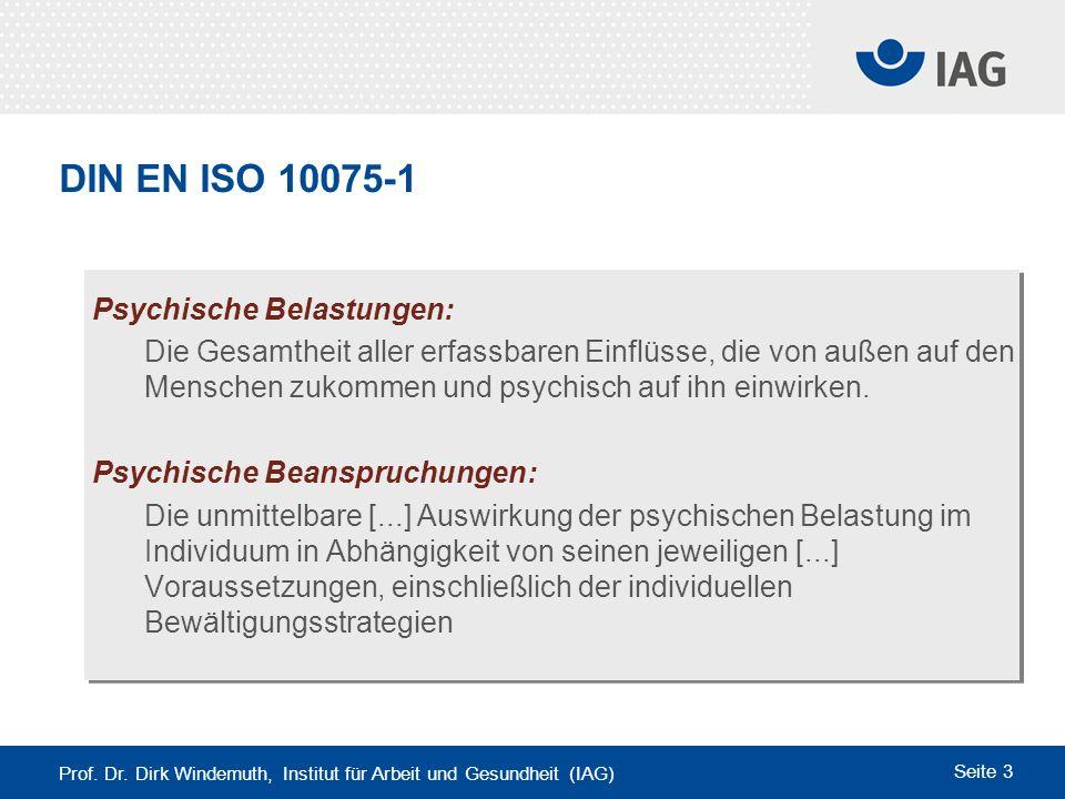 Prof. Dr. Dirk Windemuth, Institut für Arbeit und Gesundheit (IAG) Seite 3 DIN EN ISO 10075-1 Psychische Belastungen: Die Gesamtheit aller erfassbaren