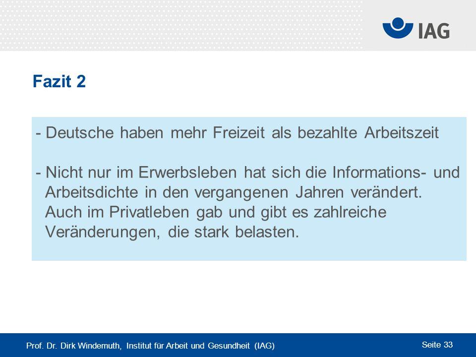 Prof. Dr. Dirk Windemuth, Institut für Arbeit und Gesundheit (IAG) Seite 33 - Deutsche haben mehr Freizeit als bezahlte Arbeitszeit - Nicht nur im Erw