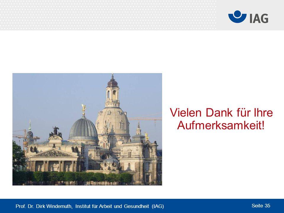 Prof. Dr. Dirk Windemuth, Institut für Arbeit und Gesundheit (IAG) Seite 35 Vielen Dank für Ihre Aufmerksamkeit!