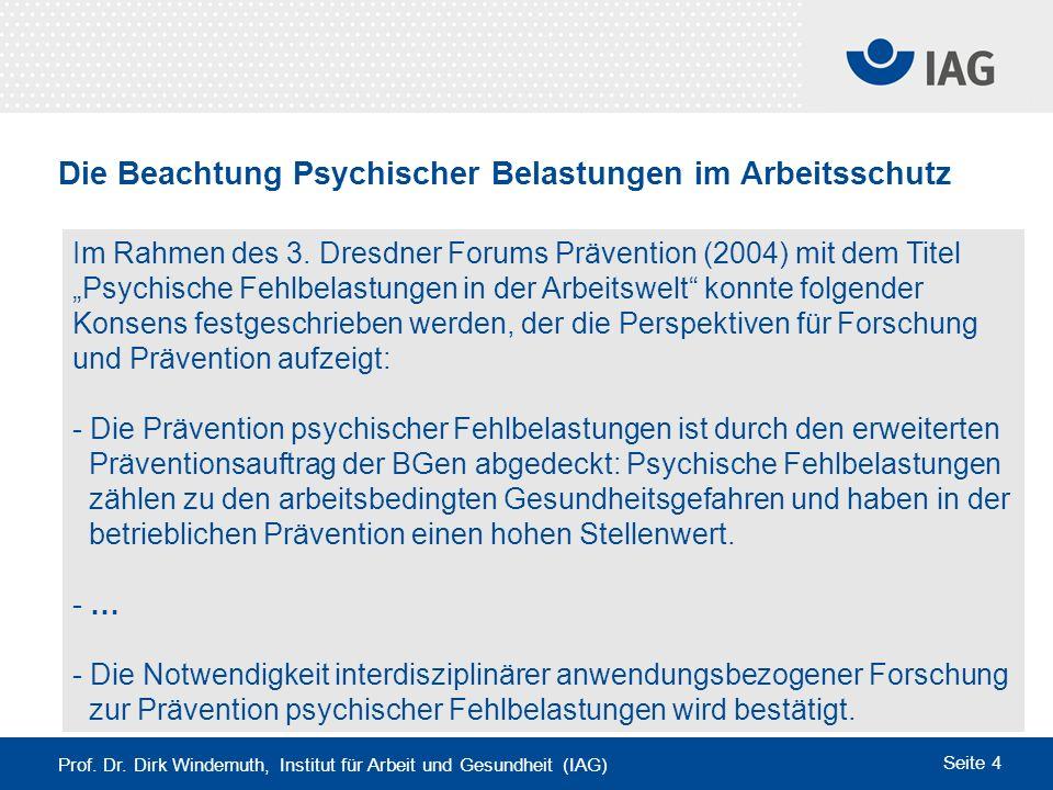 Prof. Dr. Dirk Windemuth, Institut für Arbeit und Gesundheit (IAG) Seite 4 Die Beachtung Psychischer Belastungen im Arbeitsschutz Im Rahmen des 3. Dre