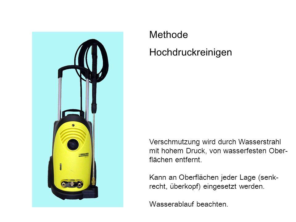 Methode Hochdruckreinigen Verschmutzung wird durch Wasserstrahl mit hohem Druck, von wasserfesten Ober- flächen entfernt.