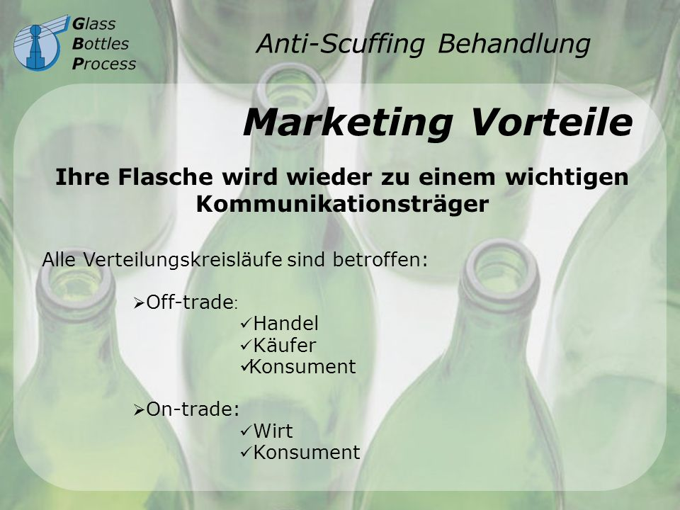 Anti-Scuffing Behandlung Marketing Vorteile Ihre Flasche wird wieder zu einem wichtigen Kommunikationsträger Alle Verteilungskreisläufe sind betroffen