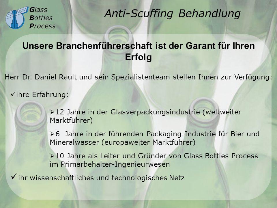 Anti-Scuffing Behandlung Unsere Branchenführerschaft ist der Garant für Ihren Erfolg Herr Dr. Daniel Rault und sein Spezialistenteam stellen Ihnen zur
