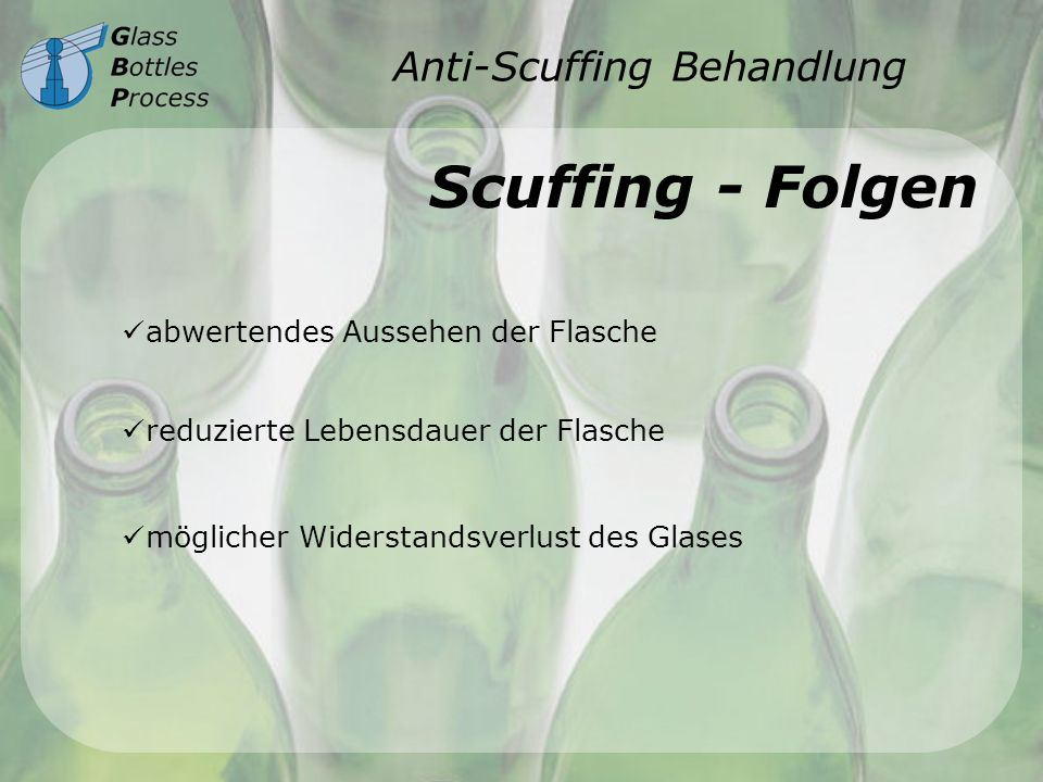 Anti-Scuffing Behandlung Scuffing - Folgen abwertendes Aussehen der Flasche möglicher Widerstandsverlust des Glases reduzierte Lebensdauer der Flasche