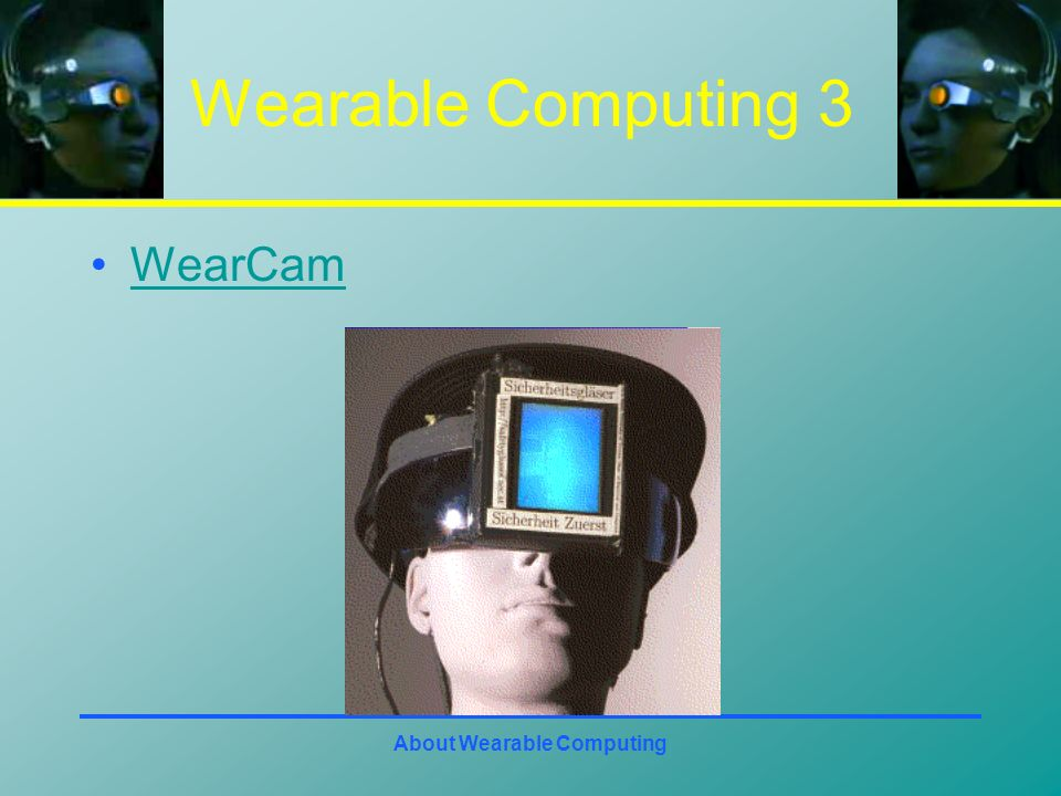 About Wearable Computing Wearable Computing 3 WearCam