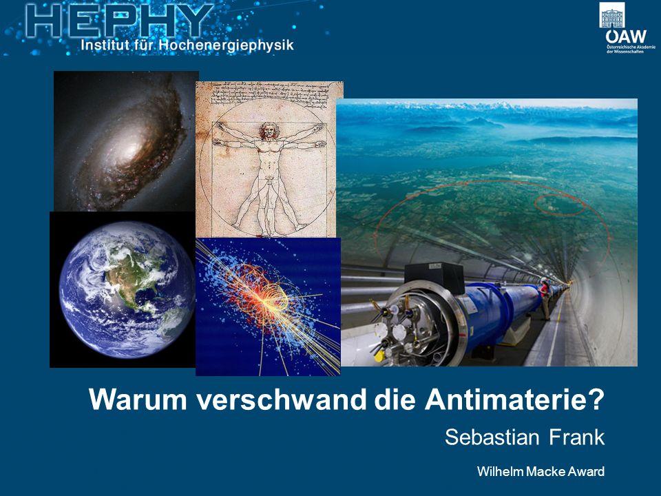Sebastian Frank Wilhelm Macke Award Warum verschwand die Antimaterie?
