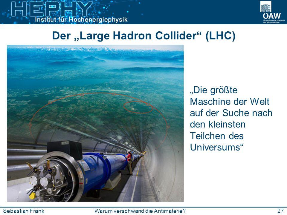 Der Large Hadron Collider (LHC) Die größte Maschine der Welt auf der Suche nach den kleinsten Teilchen des Universums 27Warum verschwand die Antimater
