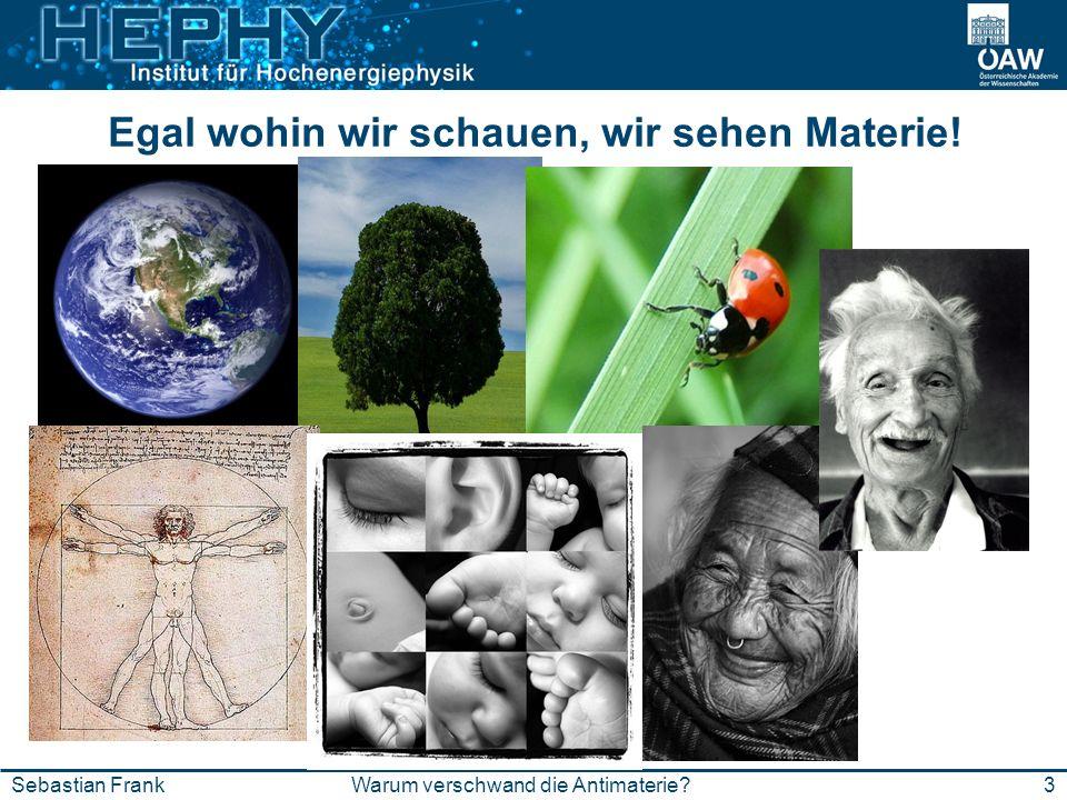 3Warum verschwand die Antimaterie?Sebastian Frank Egal wohin wir schauen, wir sehen Materie!
