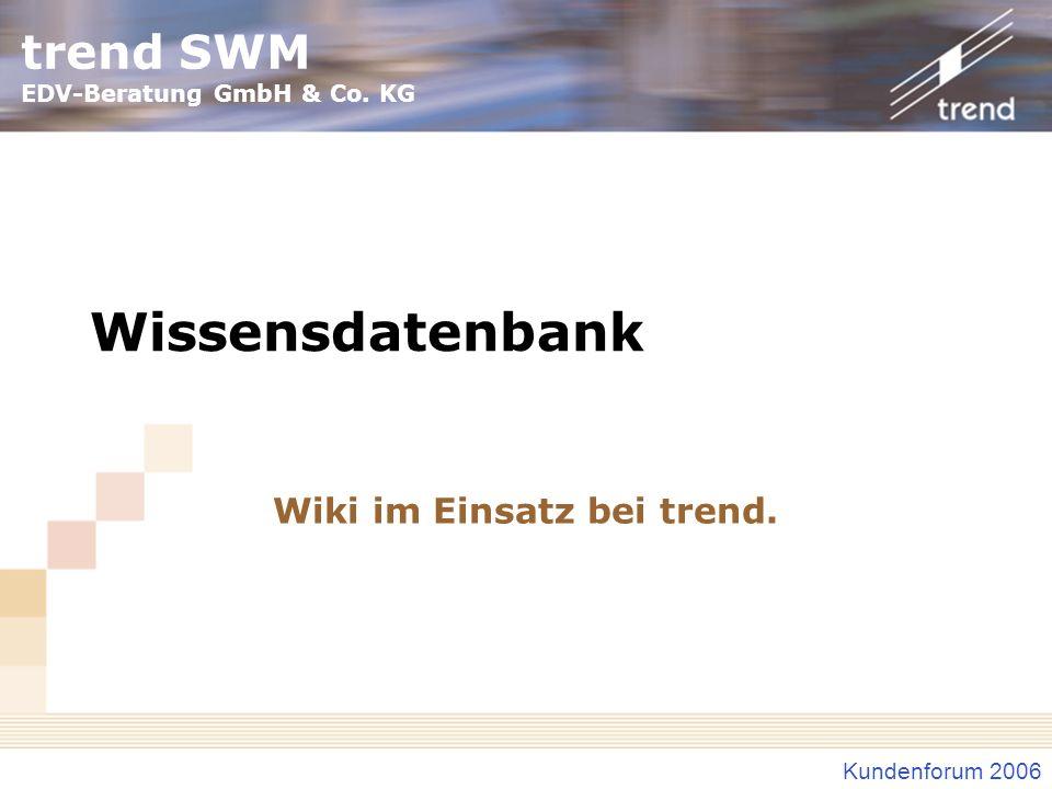 trend SWM EDV-Beratung GmbH & Co. KG Kundenforum 2006 Wissensdatenbank Wiki im Einsatz bei trend.