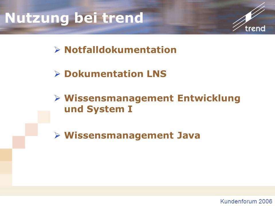 Kundenforum 2006 Nutzung bei trend Notfalldokumentation Dokumentation LNS Wissensmanagement Entwicklung und System I Wissensmanagement Java