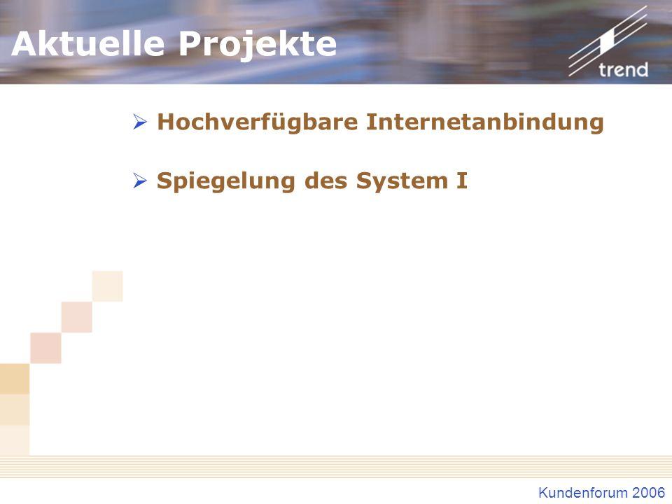 Kundenforum 2006 Aktuelle Projekte Hochverfügbare Internetanbindung Spiegelung des System I