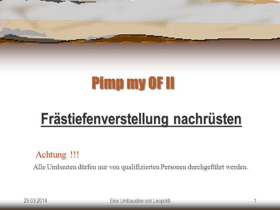 29.03.2014Eine Umbauidee von Leopoldi1 Pimp my OF II Pimp my OF II Frästiefenverstellung nachrüsten Achtung !!.