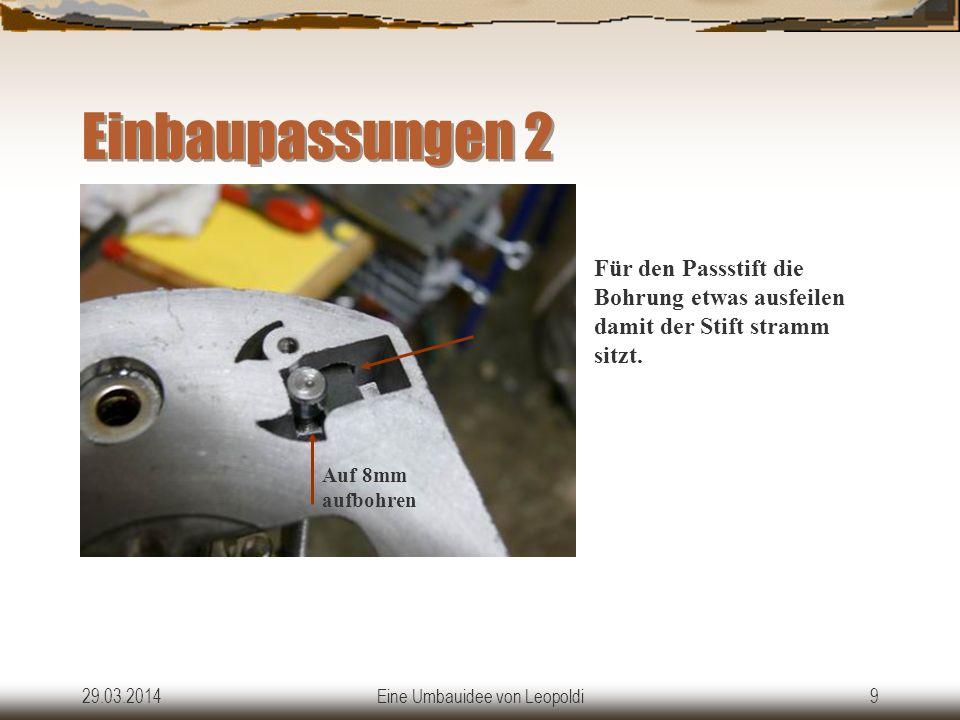 29.03.2014Eine Umbauidee von Leopoldi9 Einbaupassungen 2 Für den Passstift die Bohrung etwas ausfeilen damit der Stift stramm sitzt.