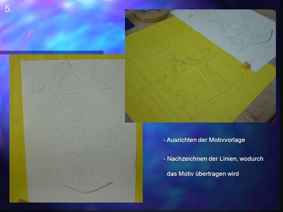 5. - Ausrichten der Motivvorlage - Nachzeichnen der Linien, wodurch das Motiv übertragen wird