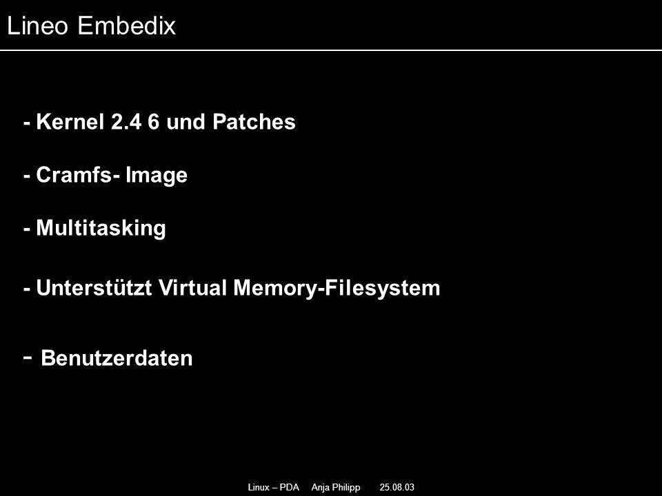 Linux – PDA Anja Philipp 25.08.03 - Kernel 2.4 6 und Patches - - Cramfs- Image - Multitasking - Unterstützt Virtual Memory-Filesystem - Benutzerdaten Lineo Embedix