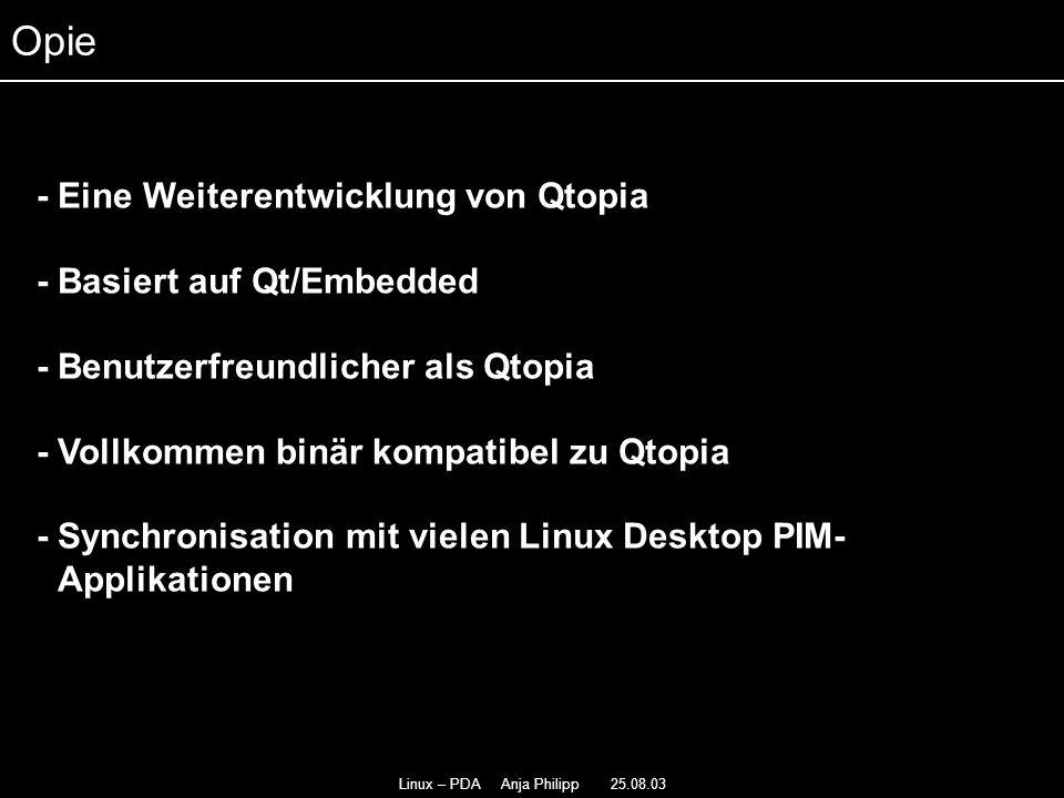 Linux – PDA Anja Philipp 25.08.03 - Eine Weiterentwicklung von Qtopia - - Basiert auf Qt/Embedded - - Benutzerfreundlicher als Qtopia - Vollkommen bin