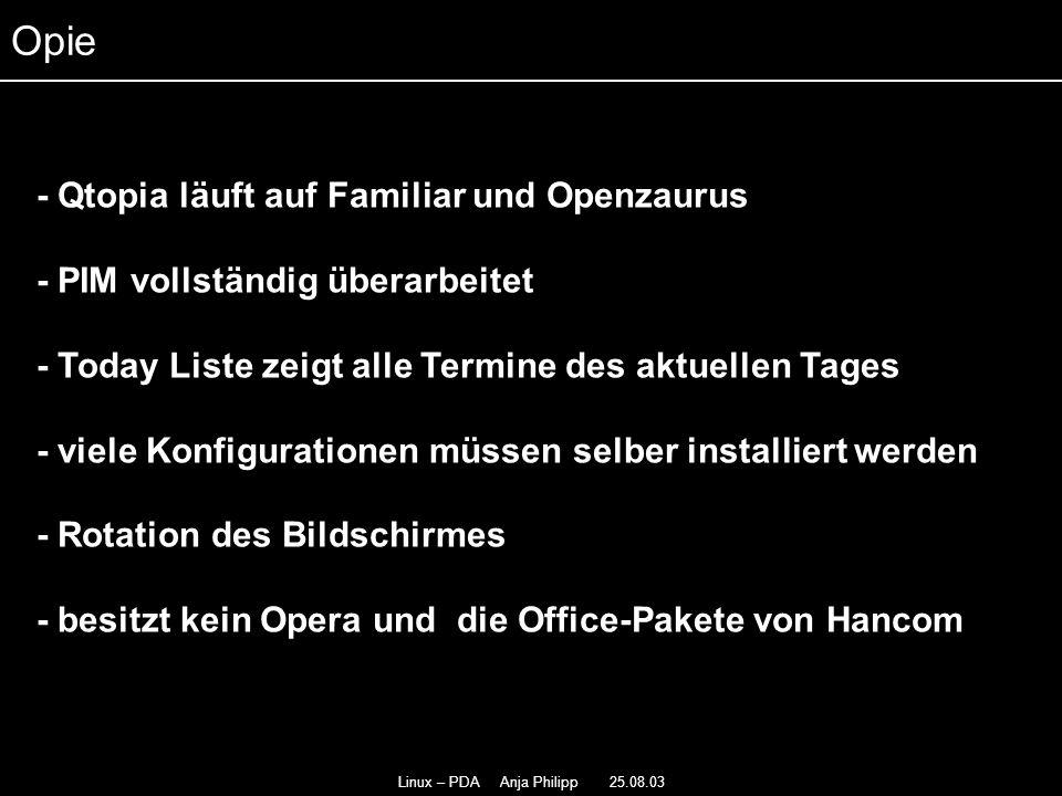 Linux – PDA Anja Philipp 25.08.03 - Qtopia läuft auf Familiar und Openzaurus - - PIM vollständig überarbeitet - - Today Liste zeigt alle Termine des a