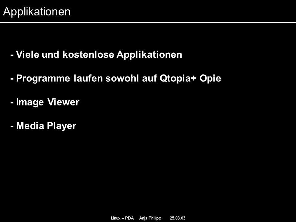 Linux – PDA Anja Philipp 25.08.03 - Viele und kostenlose Applikationen - - Programme laufen sowohl auf Qtopia+ Opie - - Image Viewer - Media Player -