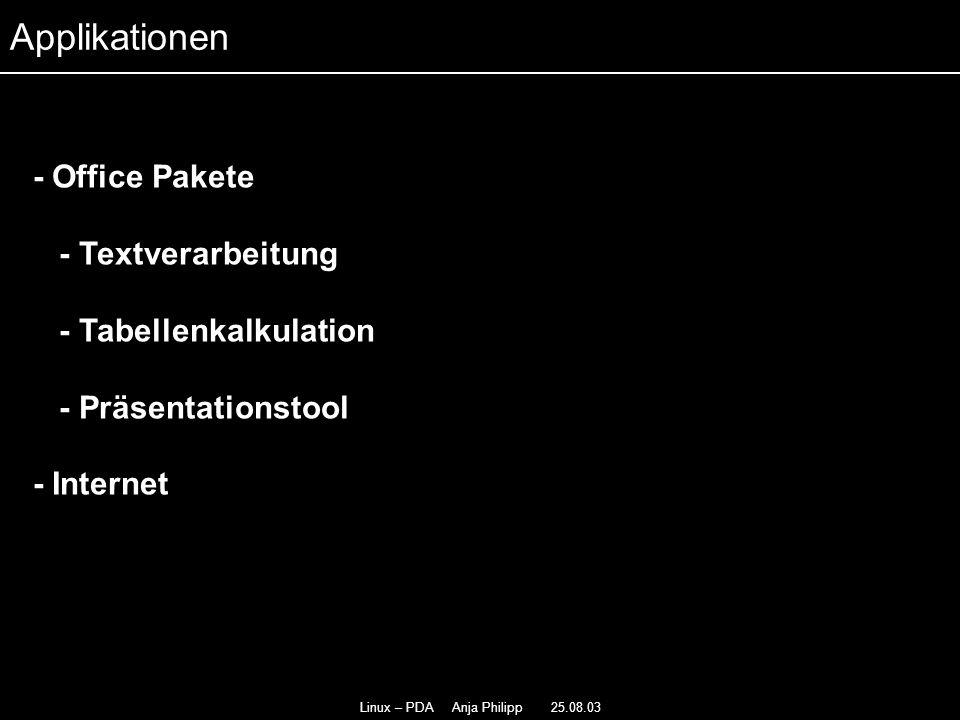 Linux – PDA Anja Philipp 25.08.03 - Office Pakete - - Textverarbeitung - - Tabellenkalkulation - Präsentationstool - Internet - Applikationen